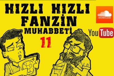 Hızlı Hızlı Fanzin Muhabbeti-11 (Video)