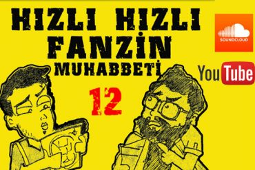 Hızlı Hızlı Fanzin Muhabbeti-12 (Video)