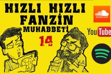 Hızlı Hızlı Fanzin Muhabbeti-14 (Video)
